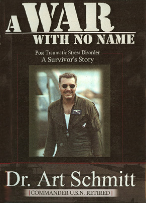 Dr. Art Schmitt A War With No Name: Post Traumatic Stress Disorder, a Survivors Story.